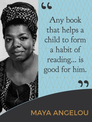 And book that helps a child form a habit of reading is good for him. - Maya Angelou