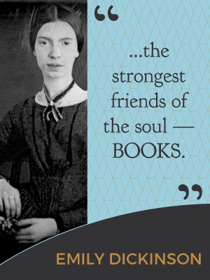 The strongest friends of the soul - books. - Emily Dickinson
