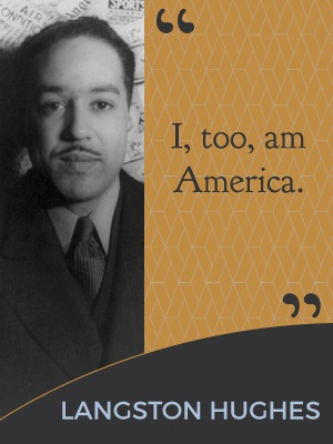 I, too, am America. - Langston Hughes
