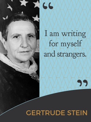 I am writing for myself and for strangers. - Gertrude Stein