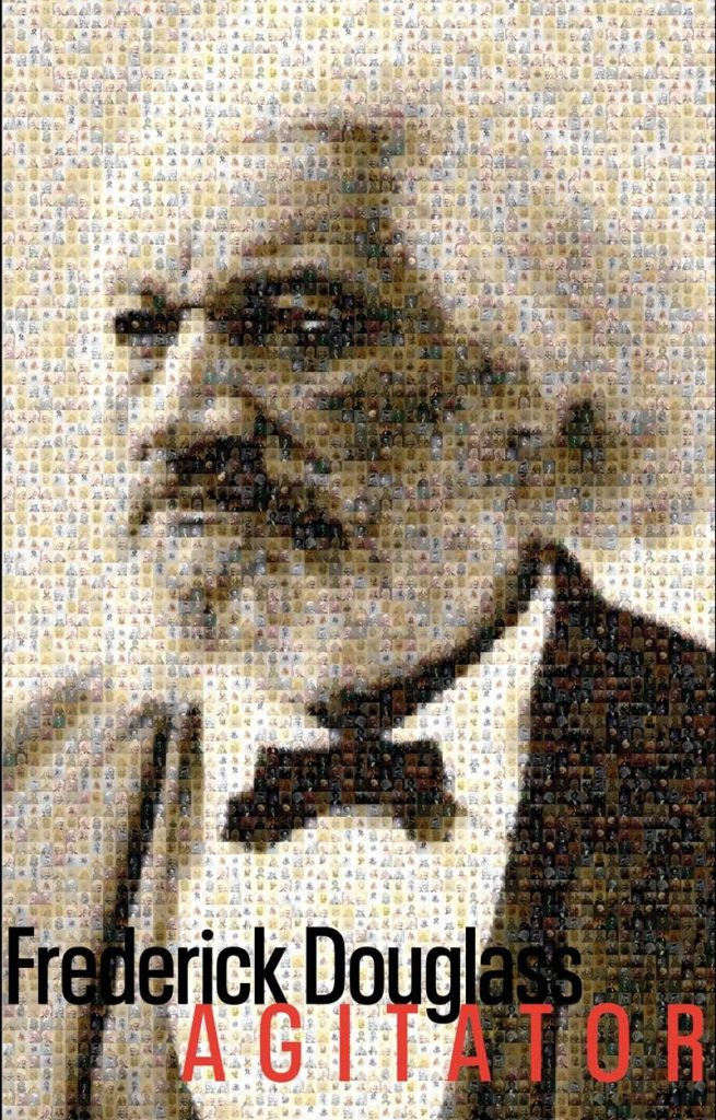 A mosaic of Frederick Douglass made of smaller photos of him with the title Frederick Douglass: Agitator across the bottom
