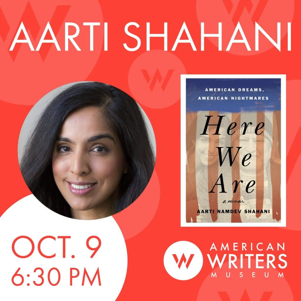 Aart Shahani presents her new book Here We Are at the American Writers Museum in Chicago on October 9 as part of the programming around special exhibit My America: Immigrant and Refugee Writers Today
