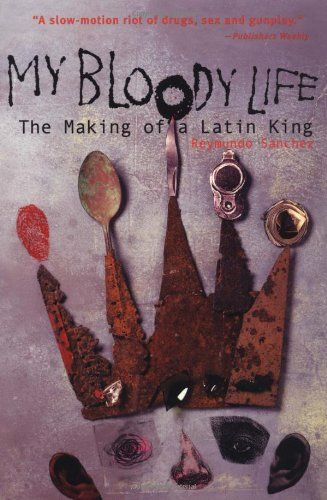 My Bloody Life: The Making of a Latin King by Reymundo Sanchez