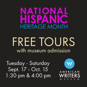 During National Hispanic Heritage Month (Sept. 15 - Oct. 15), visit the American Writers Museum for guided tours featuring Latinx writers